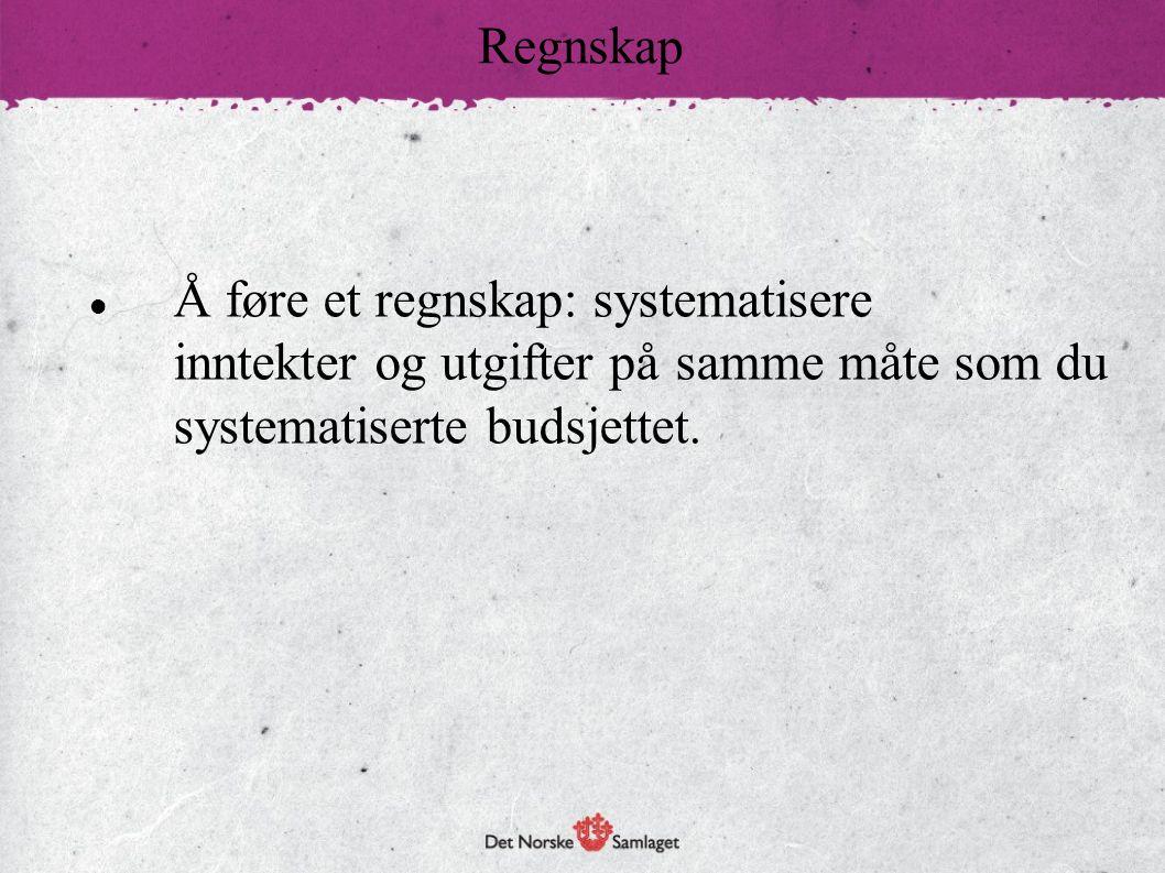 Regnskap Å føre et regnskap: systematisere inntekter og utgifter på samme måte som du systematiserte budsjettet.