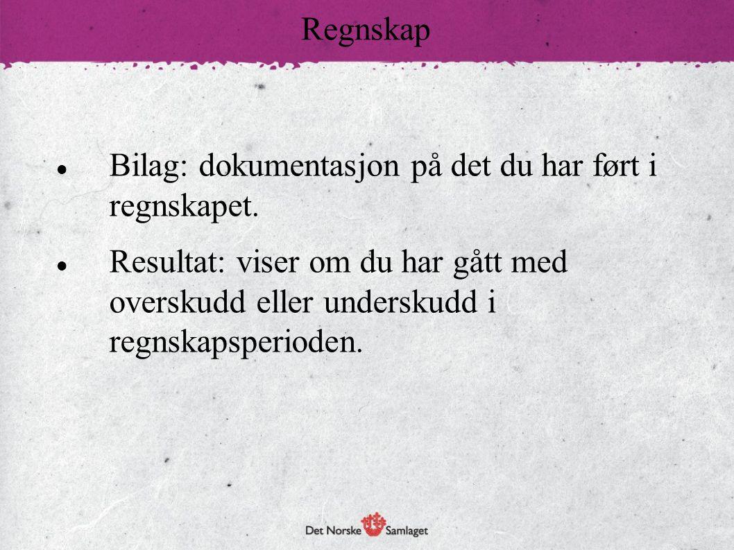 Regnskap Bilag: dokumentasjon på det du har ført i regnskapet.