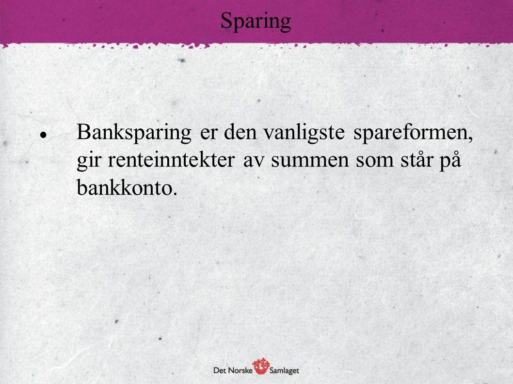 Sparing Banksparing er den vanligste spareformen, gir renteinntekter av summen som står på bankkonto.