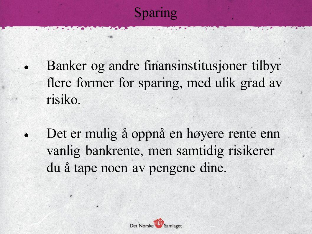 Sparing Banker og andre finansinstitusjoner tilbyr flere former for sparing, med ulik grad av risiko.