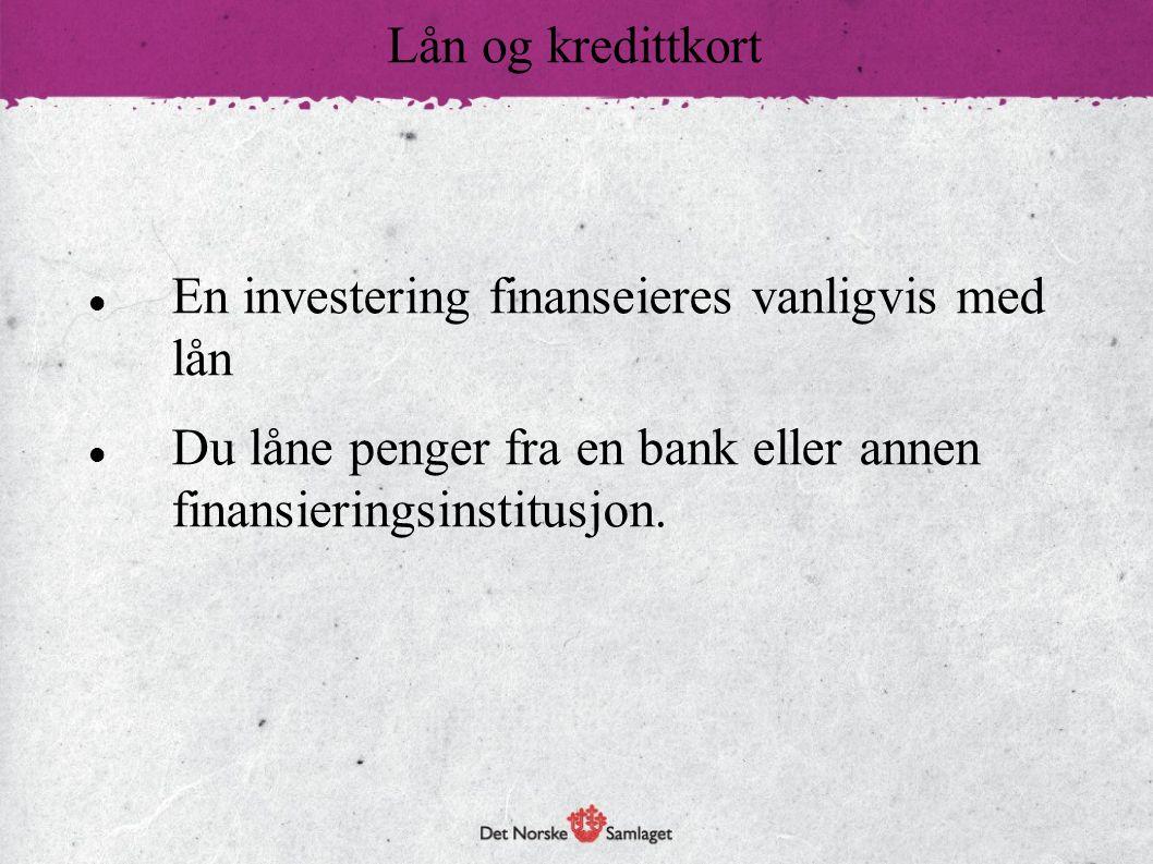 Lån og kredittkort En investering finanseieres vanligvis med lån.