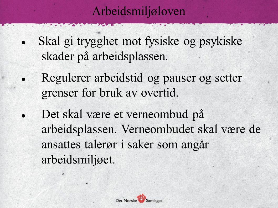 Arbeidsmiljøloven Skal gi trygghet mot fysiske og psykiske skader på arbeidsplassen.