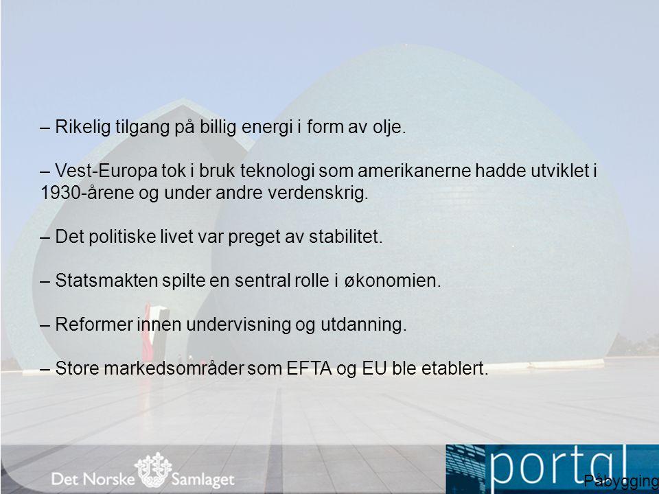 – Rikelig tilgang på billig energi i form av olje.