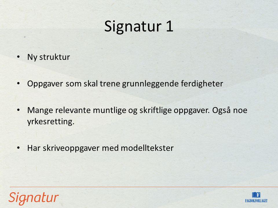 Signatur 1 Ny struktur. Oppgaver som skal trene grunnleggende ferdigheter. Mange relevante muntlige og skriftlige oppgaver. Også noe yrkesretting.