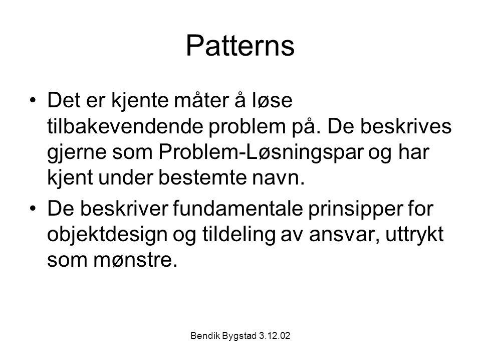 Patterns Det er kjente måter å løse tilbakevendende problem på. De beskrives gjerne som Problem-Løsningspar og har kjent under bestemte navn.
