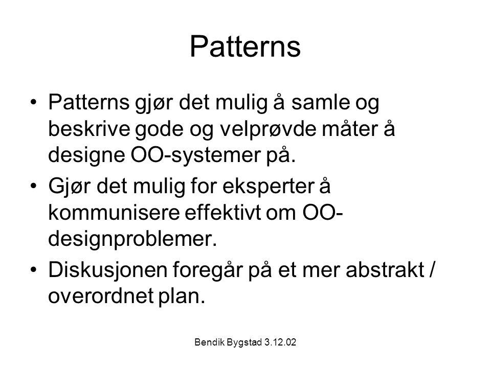 Patterns Patterns gjør det mulig å samle og beskrive gode og velprøvde måter å designe OO-systemer på.