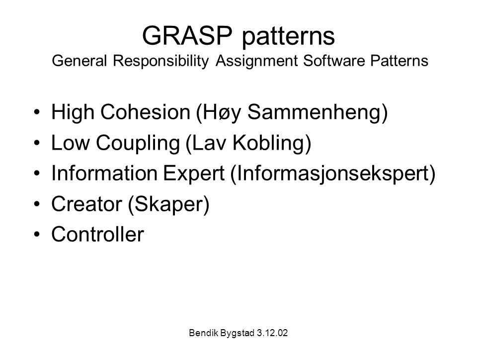 GRASP patterns General Responsibility Assignment Software Patterns