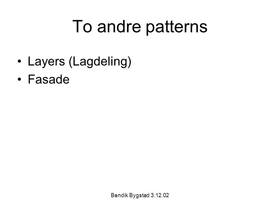 To andre patterns Layers (Lagdeling) Fasade Bendik Bygstad 3.12.02