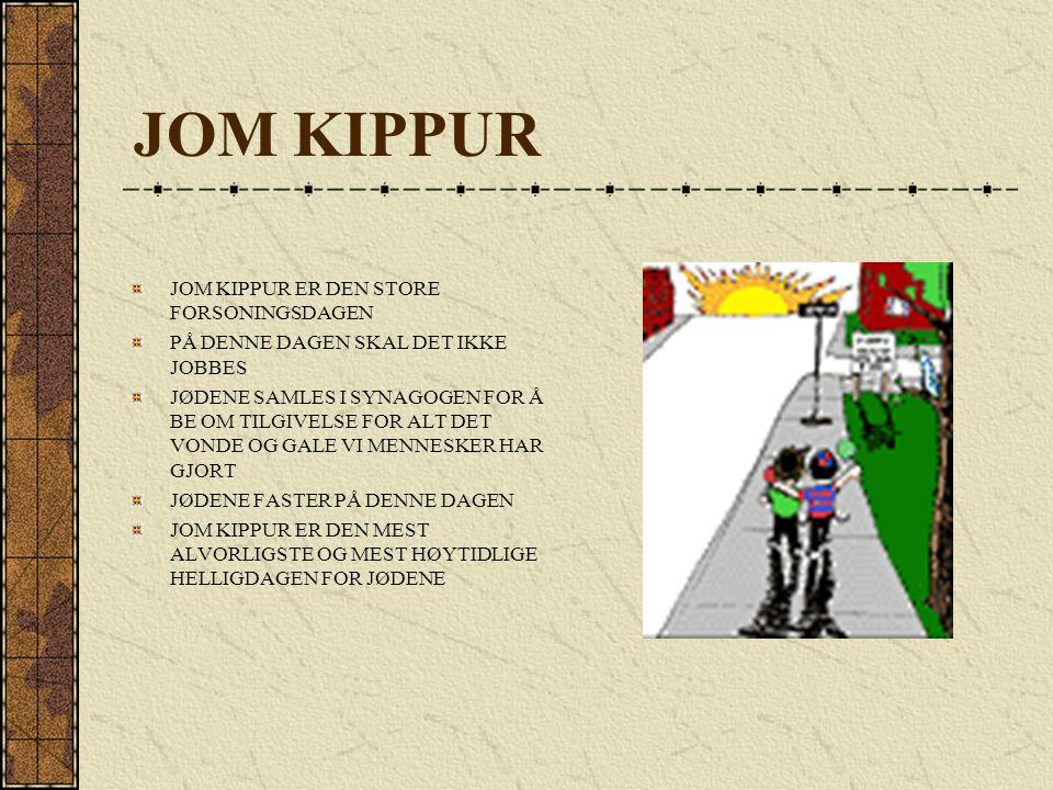 JOM KIPPUR JOM KIPPUR ER DEN STORE FORSONINGSDAGEN