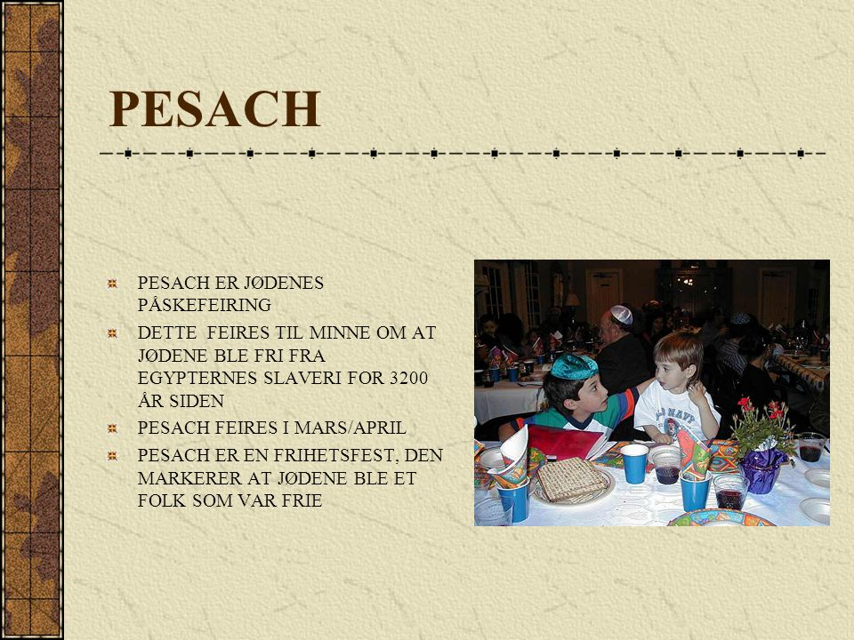 PESACH PESACH ER JØDENES PÅSKEFEIRING