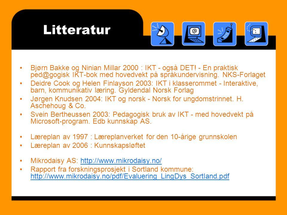 Litteratur Bjørn Bakke og Ninian Millar 2000 : IKT - også DET! - En praktisk ped@gogisk IKT-bok med hovedvekt på språkundervisning. NKS-Forlaget.