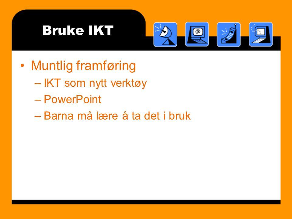 Bruke IKT Muntlig framføring IKT som nytt verktøy PowerPoint