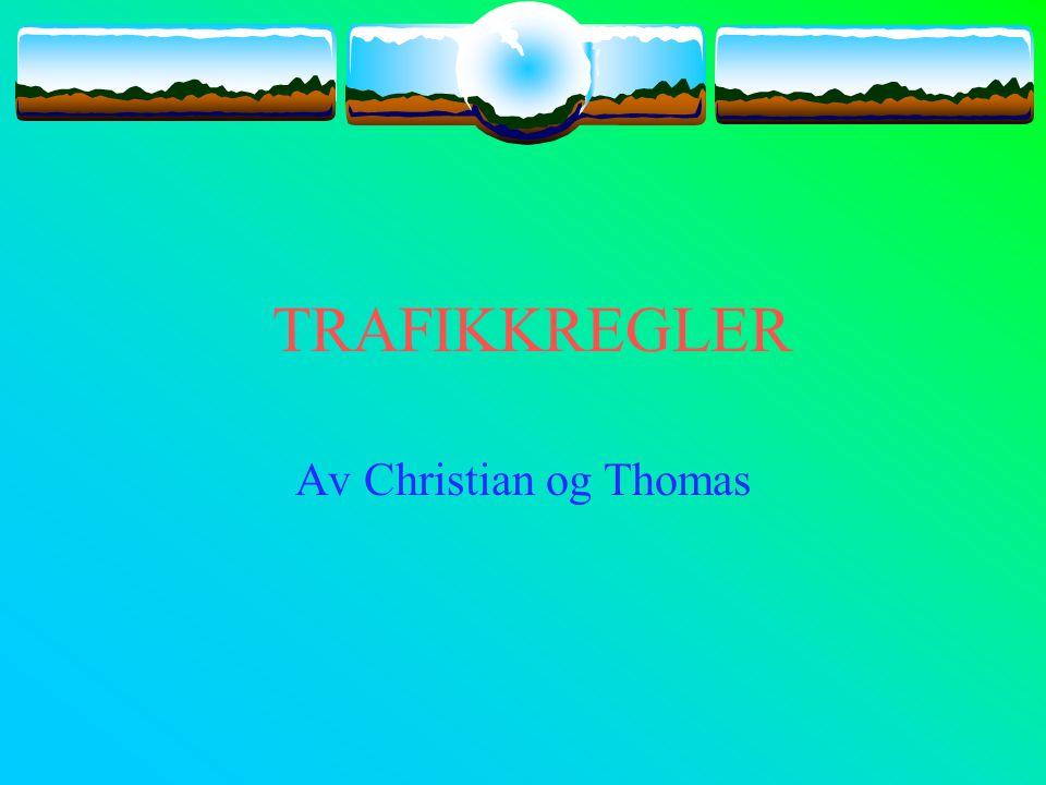 TRAFIKKREGLER Av Christian og Thomas