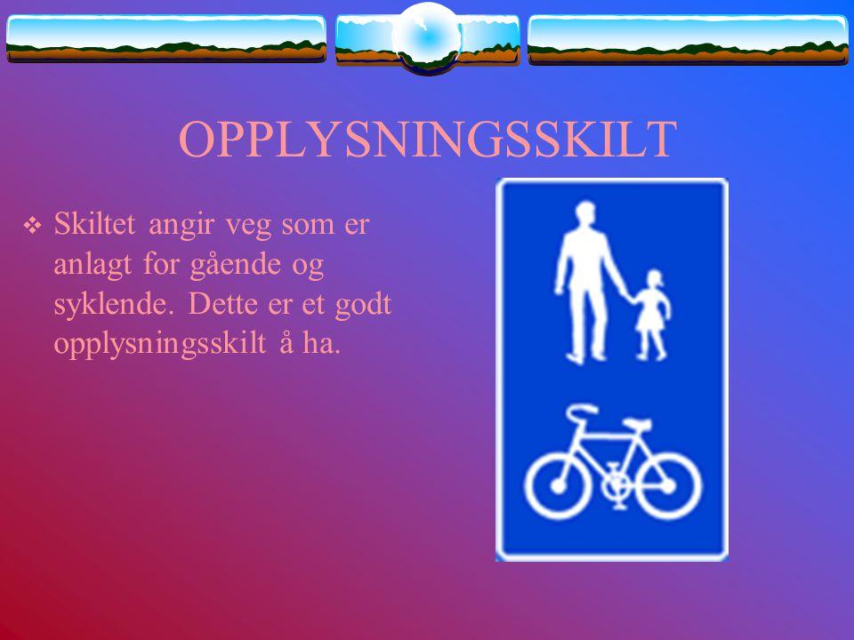 OPPLYSNINGSSKILT Skiltet angir veg som er anlagt for gående og syklende.