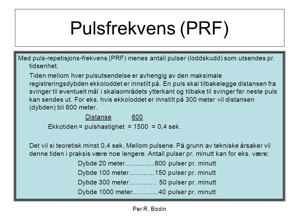 Pulsfrekvens (PRF) Med puls-repetisjons-frekvens (PRF) menes antall pulser (loddskudd) som utsendes pr. tidsenhet.