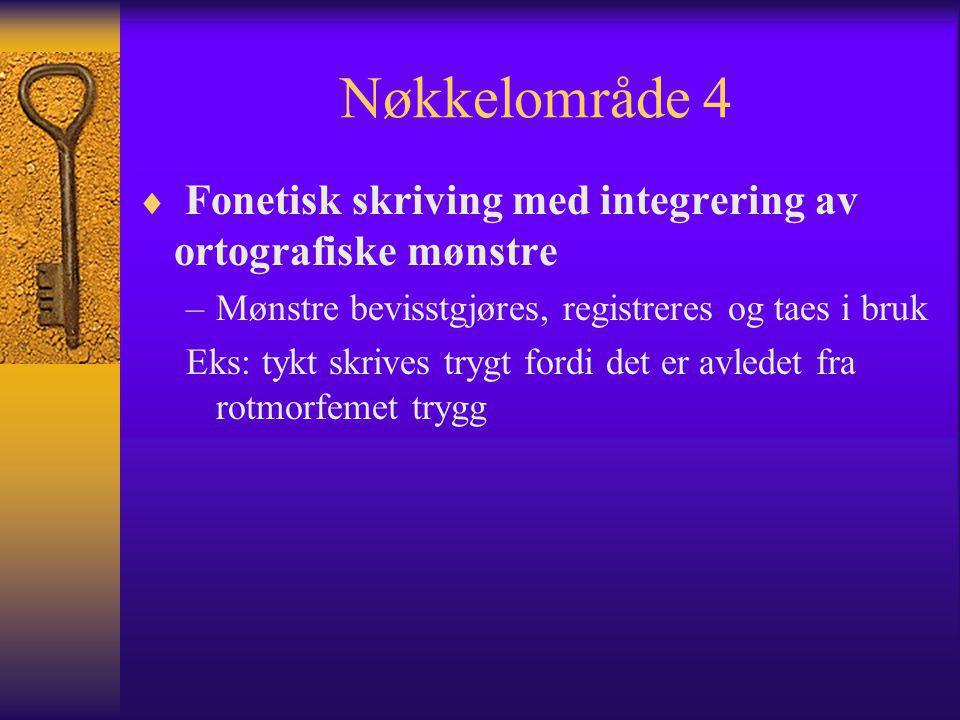 Nøkkelområde 4 Fonetisk skriving med integrering av ortografiske mønstre. Mønstre bevisstgjøres, registreres og taes i bruk.