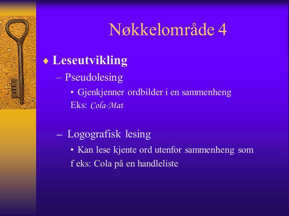 Nøkkelområde 4 Leseutvikling Pseudolesing Logografisk lesing