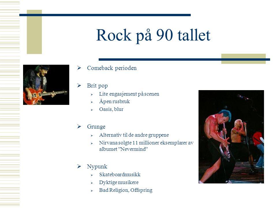 Rock på 90 tallet Comeback perioden Brit pop Grunge Nypunk