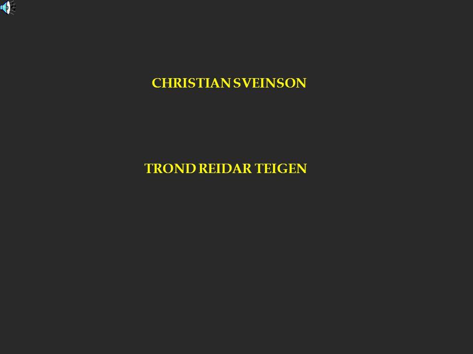 CHRISTIAN SVEINSON TROND REIDAR TEIGEN