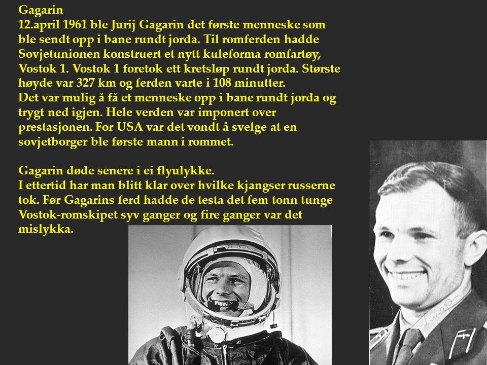 Gagarin 12.april 1961 ble Jurij Gagarin det første menneske som ble sendt opp i bane rundt jorda. Til romferden hadde Sovjetunionen konstruert et nytt kuleforma romfartøy, Vostok 1. Vostok 1 foretok ett kretsløp rundt jorda. Største høyde var 327 km og ferden varte i 108 minutter.