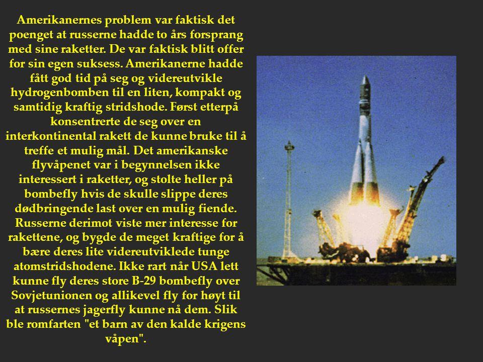 Amerikanernes problem var faktisk det poenget at russerne hadde to års forsprang med sine raketter.