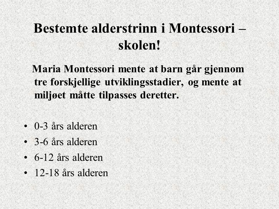 Bestemte alderstrinn i Montessori –skolen!