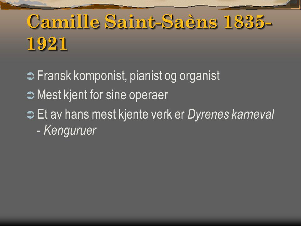 Camille Saint-Saèns 1835-1921 Fransk komponist, pianist og organist