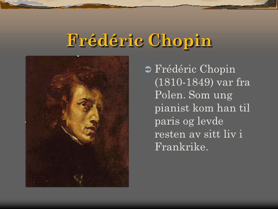 Frédéric Chopin Frédéric Chopin (1810-1849) var fra Polen.