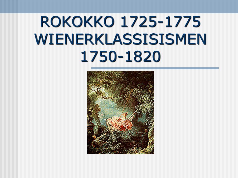 ROKOKKO 1725-1775 WIENERKLASSISISMEN 1750-1820