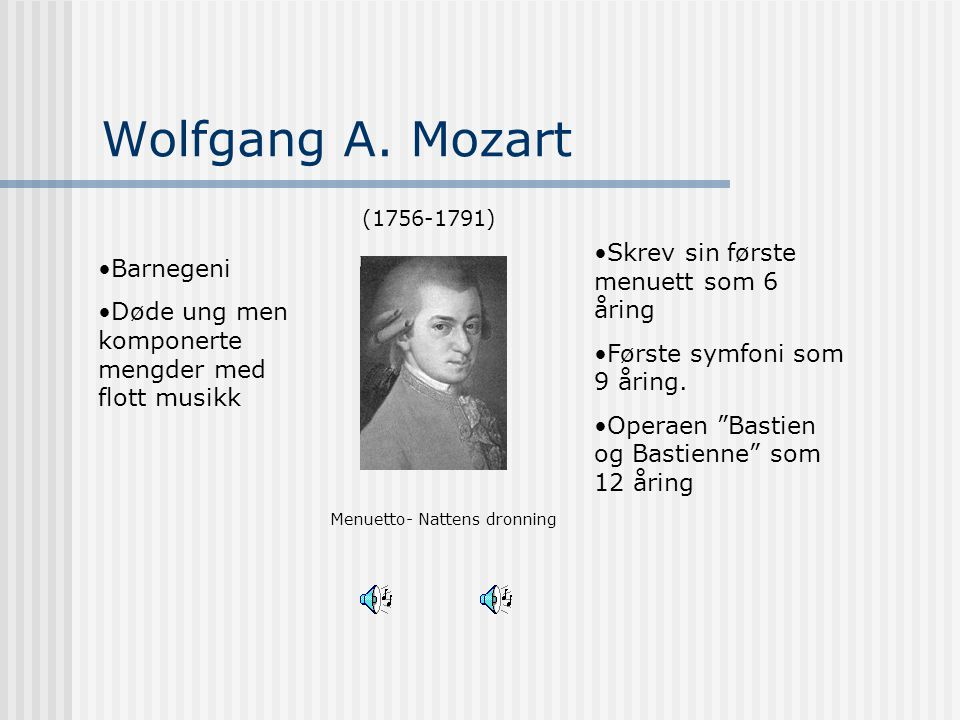 Wolfgang A. Mozart Skrev sin første menuett som 6 åring Barnegeni