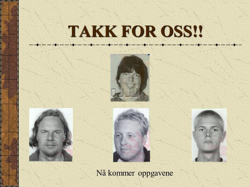 TAKK FOR OSS!! Nå kommer oppgavene