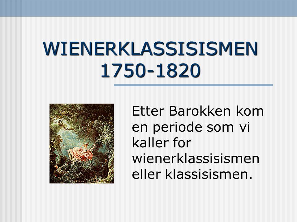 WIENERKLASSISISMEN 1750-1820 Etter Barokken kom en periode som vi kaller for wienerklassisismen eller klassisismen.