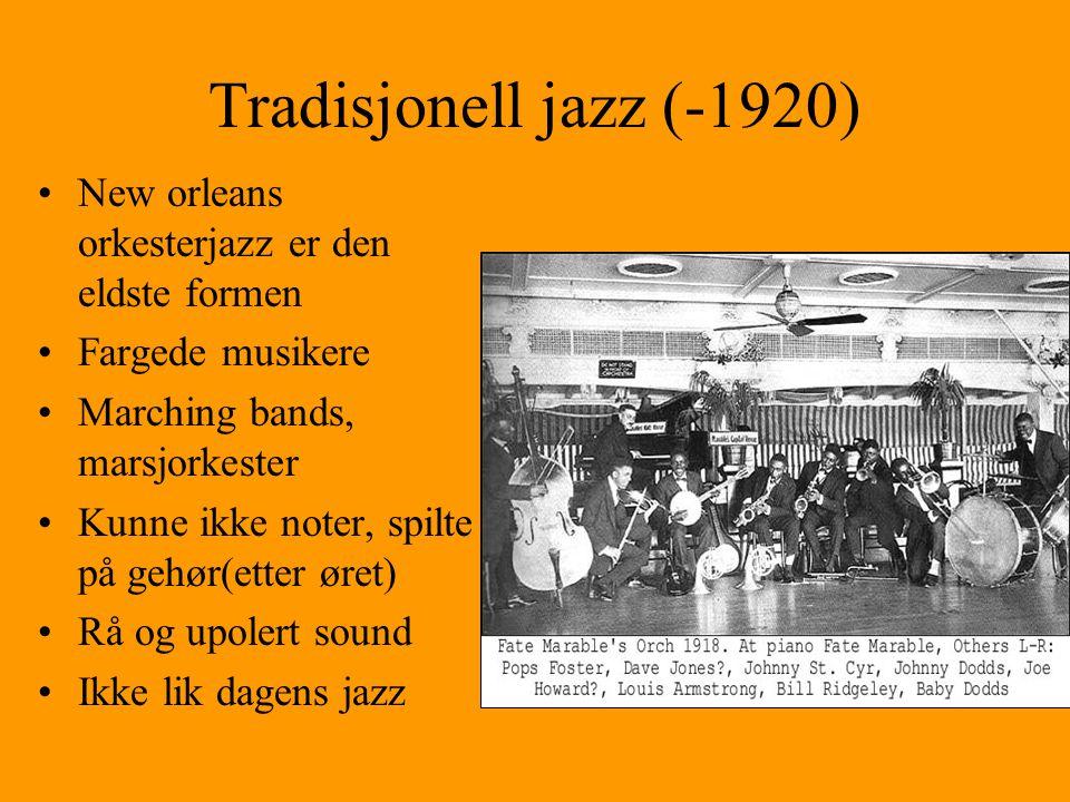 Tradisjonell jazz (-1920) New orleans orkesterjazz er den eldste formen. Fargede musikere. Marching bands, marsjorkester.