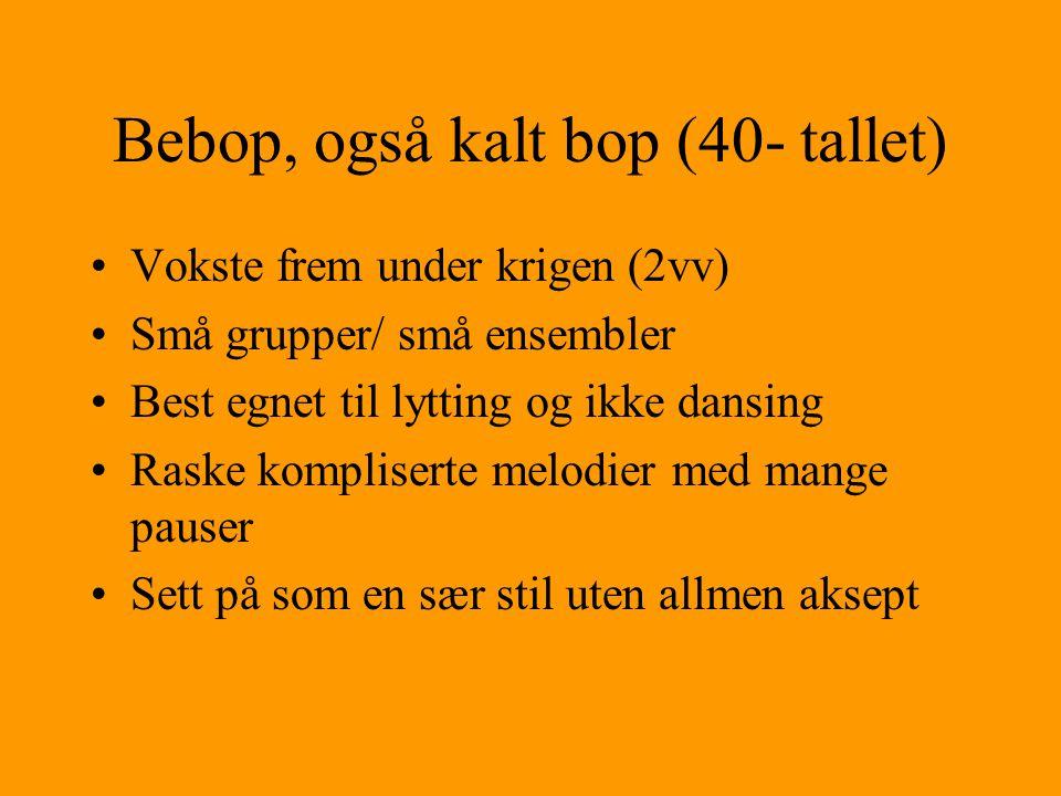 Bebop, også kalt bop (40- tallet)