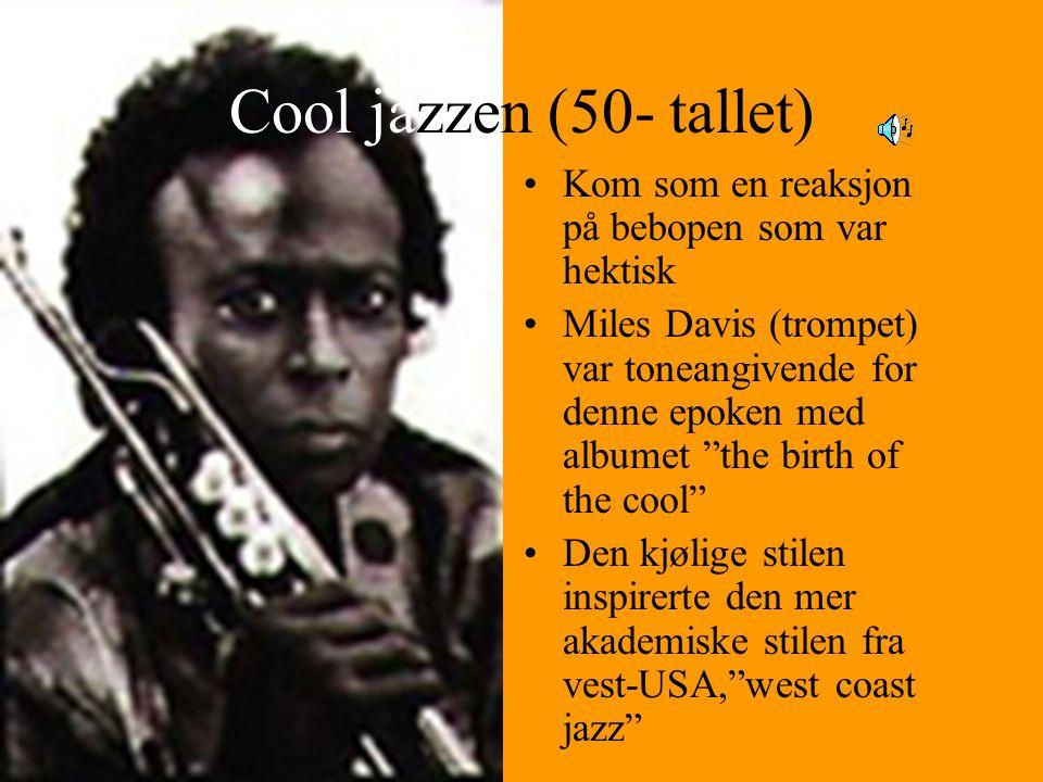 Cool jazzen (50- tallet) Kom som en reaksjon på bebopen som var hektisk.