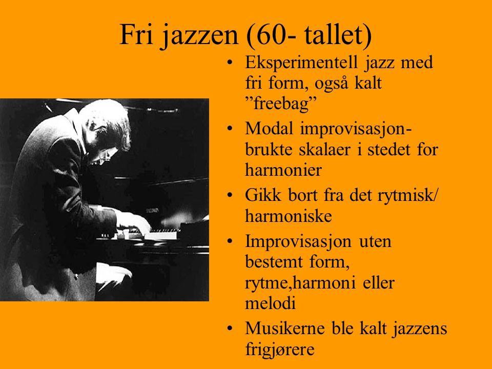 Fri jazzen (60- tallet) Eksperimentell jazz med fri form, også kalt freebag Modal improvisasjon- brukte skalaer i stedet for harmonier.