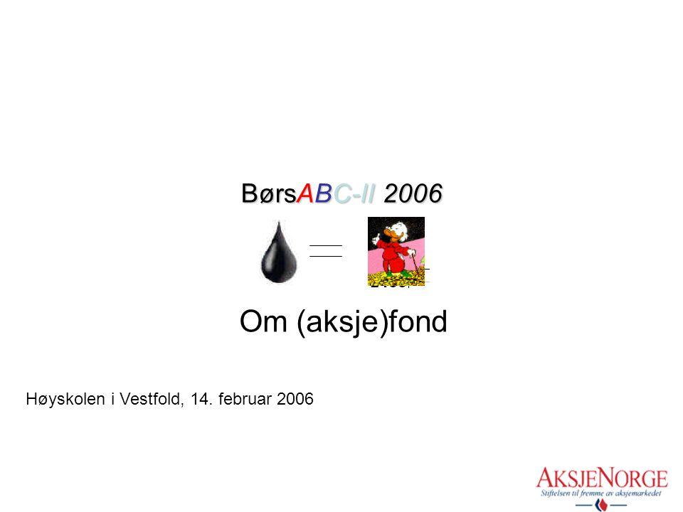 BørsABC-II 2006 Om (aksje)fond Høyskolen i Vestfold, 14. februar 2006