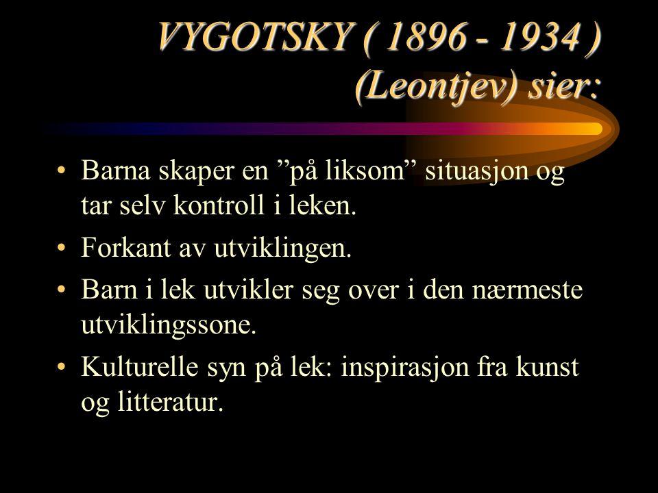VYGOTSKY ( 1896 - 1934 ) (Leontjev) sier: