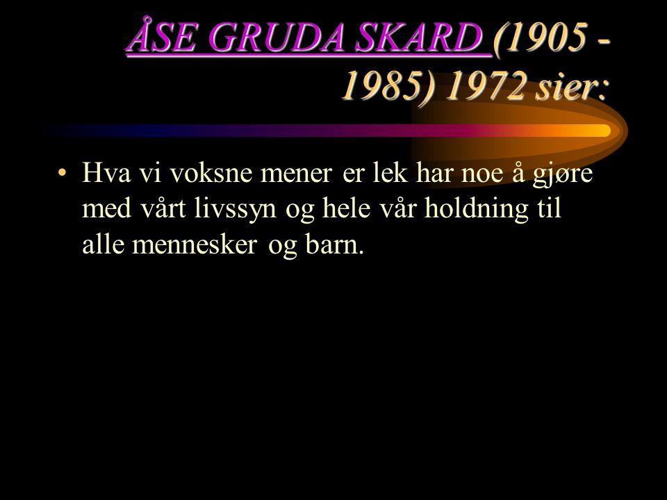 ÅSE GRUDA SKARD (1905 - 1985) 1972 sier: