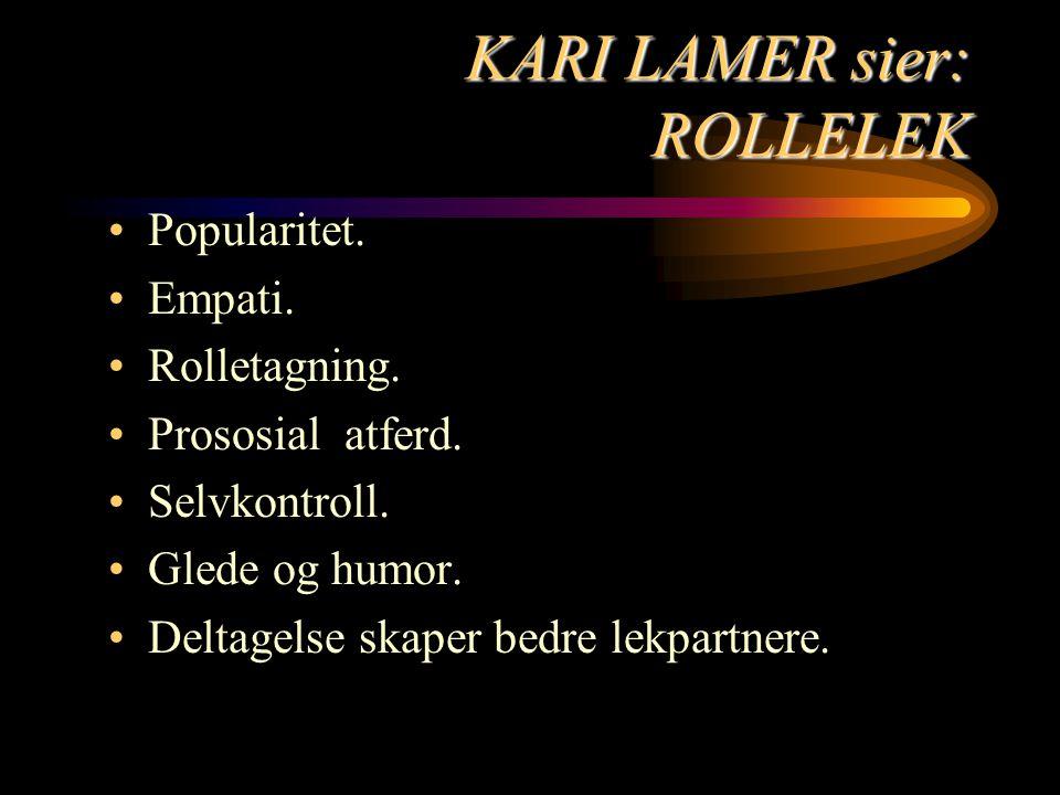 KARI LAMER sier: ROLLELEK