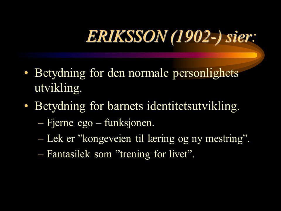 ERIKSSON (1902-) sier: Betydning for den normale personlighets utvikling. Betydning for barnets identitetsutvikling.
