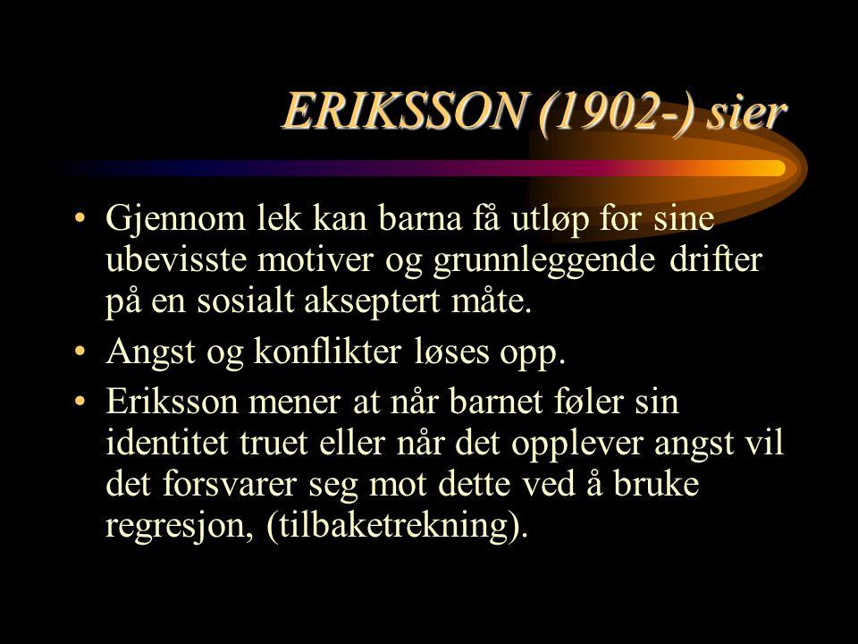 ERIKSSON (1902-) sier Gjennom lek kan barna få utløp for sine ubevisste motiver og grunnleggende drifter på en sosialt akseptert måte.
