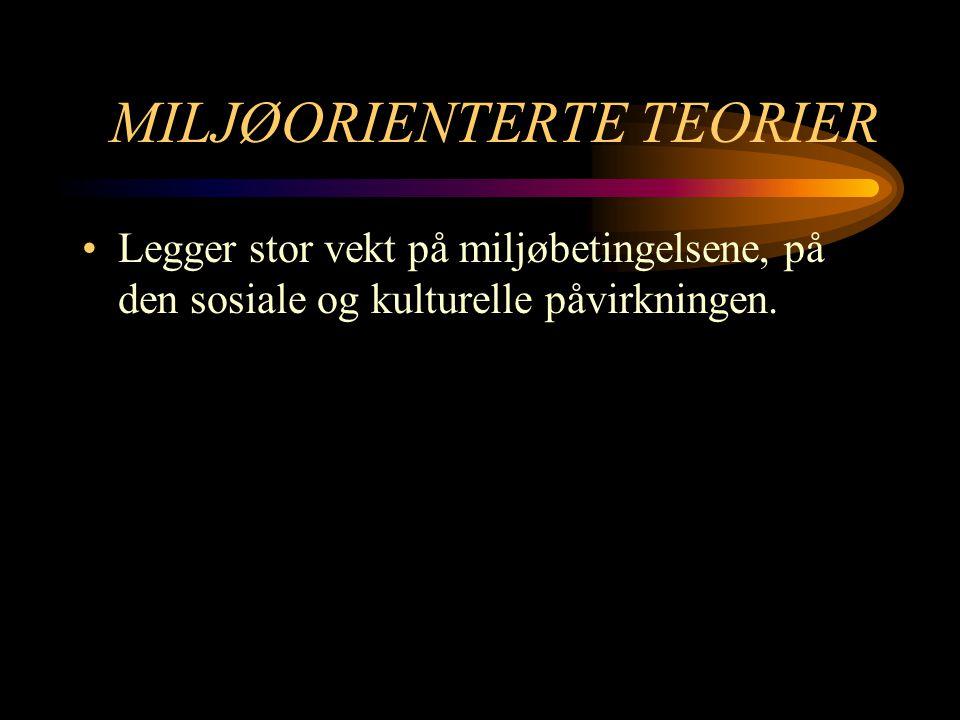 MILJØORIENTERTE TEORIER
