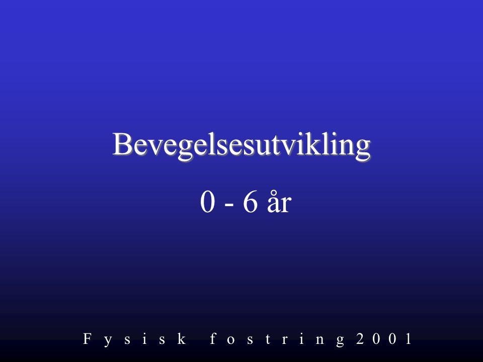 Bevegelsesutvikling 0 - 6 år F y s i s k f o s t r i n g 2 0 0 1