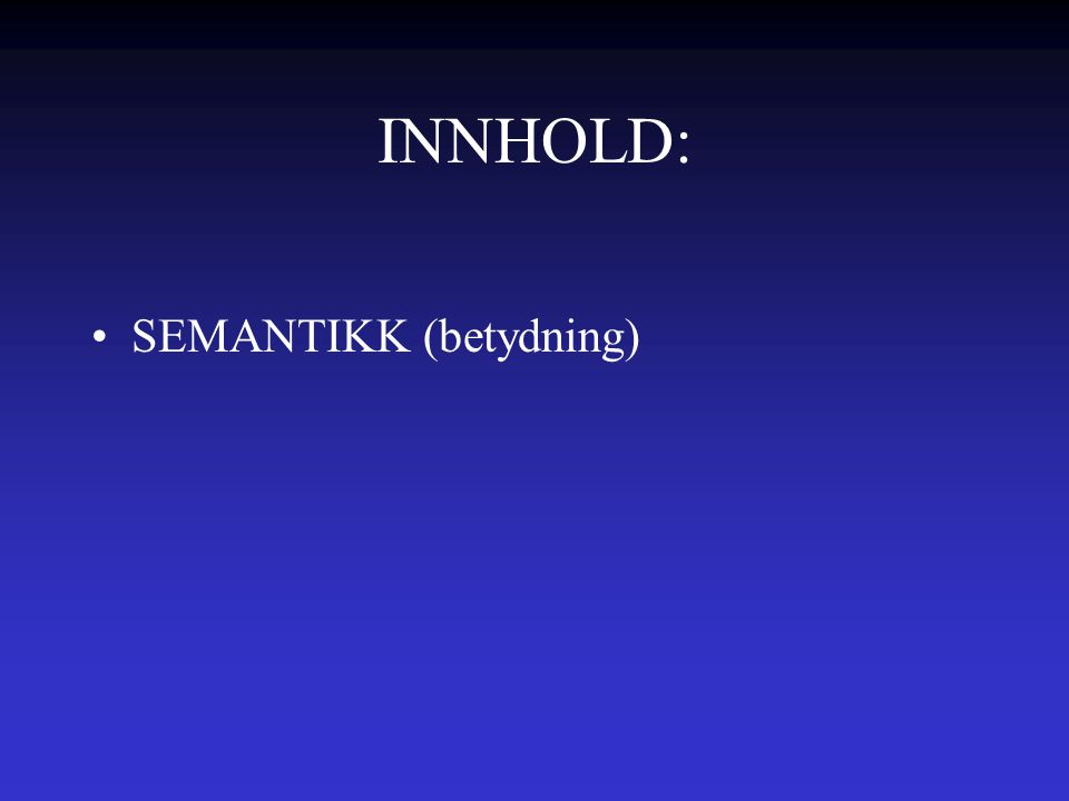 INNHOLD: SEMANTIKK (betydning)