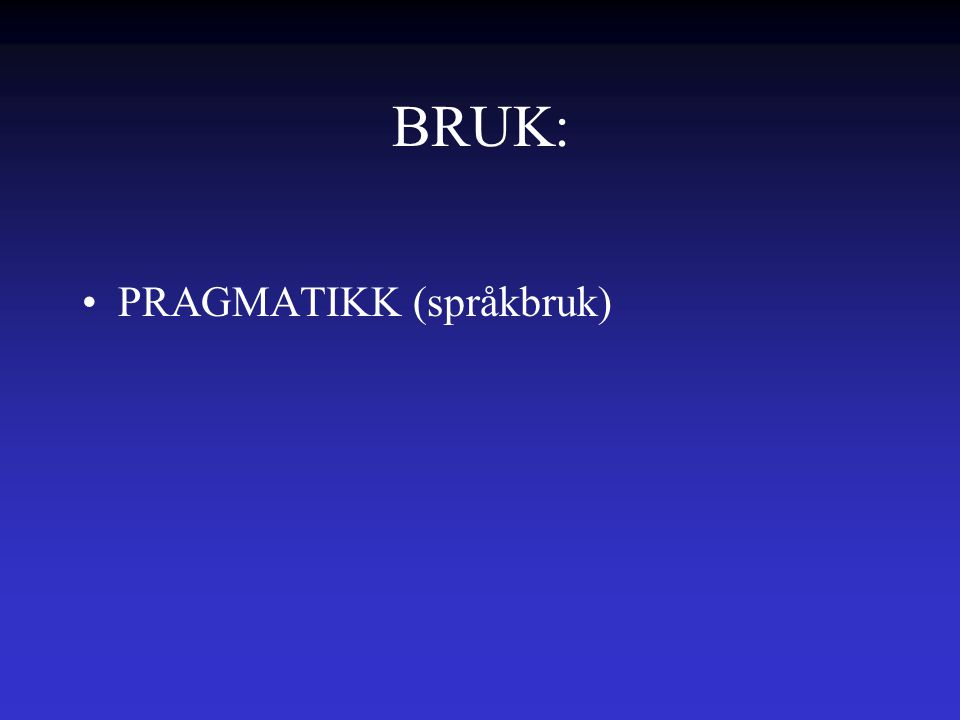 BRUK: PRAGMATIKK (språkbruk)