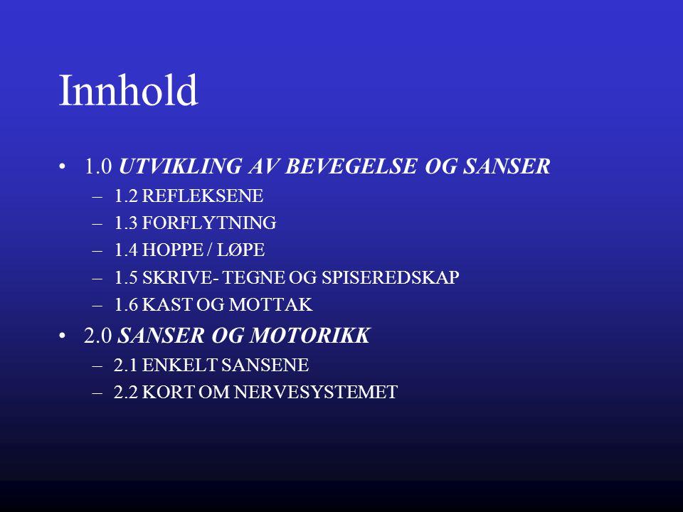 Innhold 1.0 UTVIKLING AV BEVEGELSE OG SANSER 2.0 SANSER OG MOTORIKK
