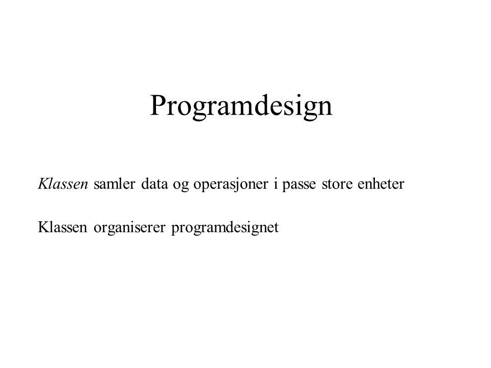 Programdesign Klassen samler data og operasjoner i passe store enheter
