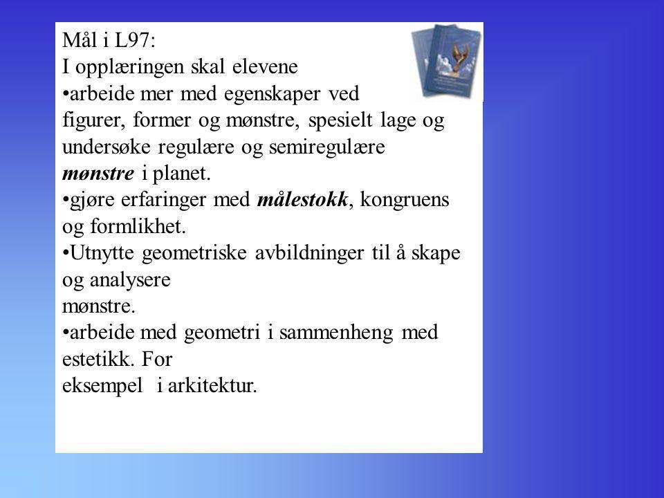 Mål i L97: I opplæringen skal elevene. arbeide mer med egenskaper ved.