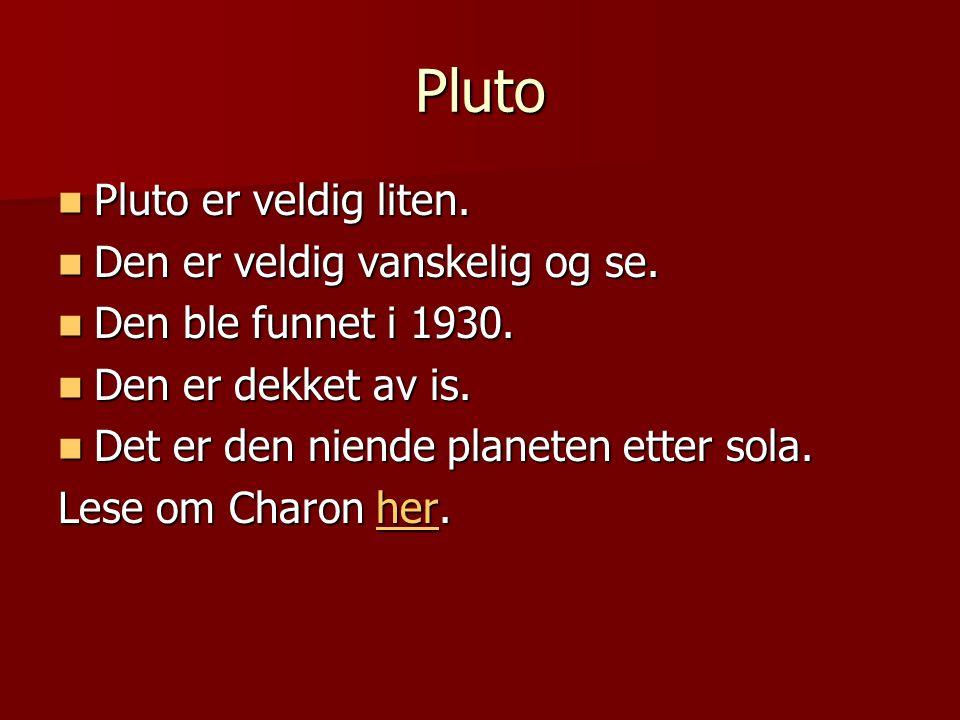 Pluto Pluto er veldig liten. Den er veldig vanskelig og se.
